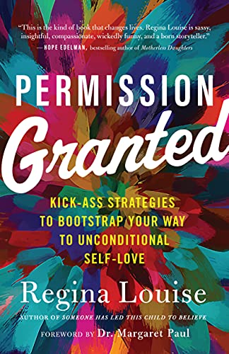 Permission Granted: Kick-Ass Strategies to Bootstrap Your Way to Unconditional Self-Love (English Edition)