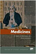 Making Medicines: A Brief History of Pharmacy and Pharmaceuticals