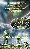 Contactos con nuestros hermanos del Cosmos: Casos Reales