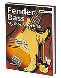 Fender Bass Mythos & Technik: Mit Jazz, Precison, Squier und Mustang-Bässen
