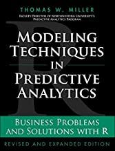 Modeling Techniques in Predictive Analytics: Business Problems and Solutions with R, Revised and Expanded Edition (FT Press Analytics)