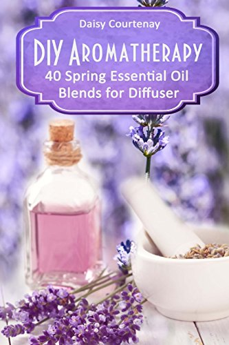 DIY Aromatherapy: 40 Spring Essential Oil Blends for Diffuser