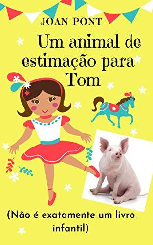 Um animal de estimação para Tom (Tom, o Tik-toker Pig Livro 1) (Portuguese Edition)
