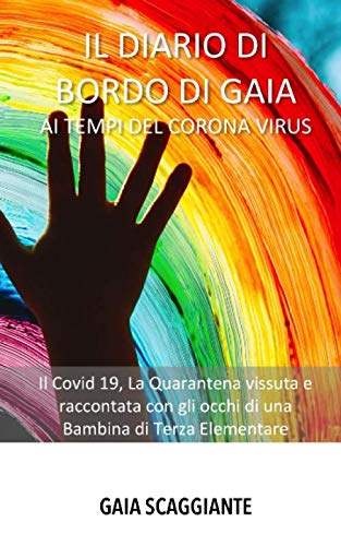 Il Diario di Bordo di Gaia ai Tempi del Corona Virus: Il Covid 19, La Quarantena vissuta e raccontata con gli occhi di una Bambina di Terza Elementare