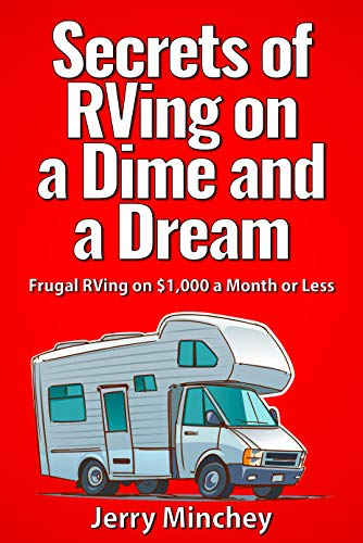 Secrets of RVing on a Dime and a Dream: Frugal RVing on $1,000 a Month or Less