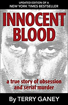 Innocent Blood: A true story of obsession and serial murder by [Terry Ganey]