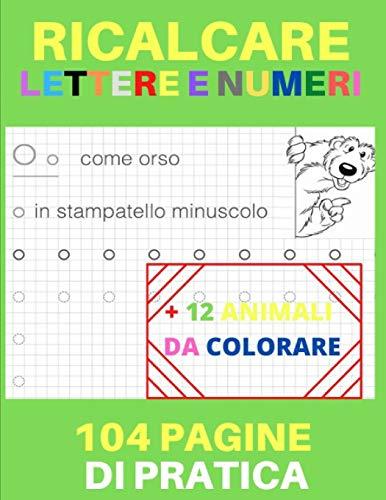 Ricalcare Lettere e Numeri: Lettere e Numeri da Tracciare, Prelettura, Prescrittura, Disegni da Colorare. (Libro Pregrafismo, Imparare a Scrivere)