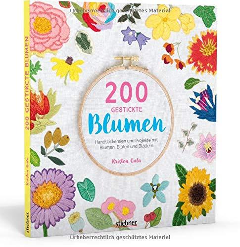 200 gestickte Blumen: Blumen, Blüten und Blättern sticken. Mit Stickvorlagen in Originalgröße