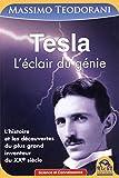 Tesla - L'éclair d'un génie. L'histoire et les découvertes du plus grand inventeur du XXe siècle.