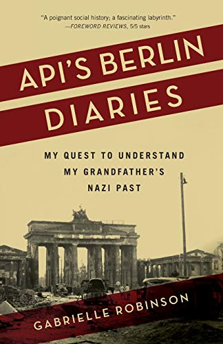 Api's Berlin Diaries: My Quest to Understand My Grandfather's Nazi Past