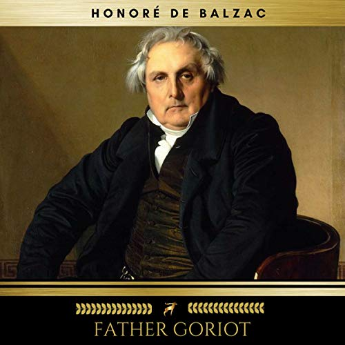 Father Goriot                   By:                                                                                                                                 Honoré de Balzac                               Narrated by:                                                                                                                                 Sean Murphy                      Length: 11 hrs and 21 mins     1 rating     Overall 5.0