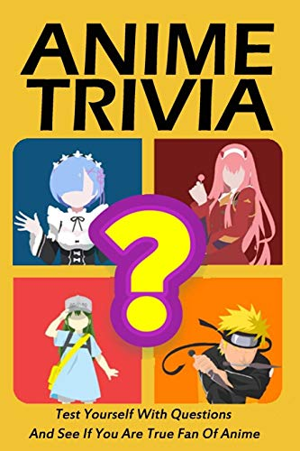 Anime Trivia : Test Yourself With Questions And See If You Are True Fan Of Anime
