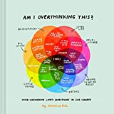Am I Overthinking This?: Over-answering life's questions in 101 charts - Michelle Rial