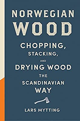 Norwegian Wood: The internationally bestselling guide to chopping and storing firewood