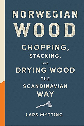 Norwegian Wood: Non-fiction Book of the Year 2016 [Lingua inglese]: Chopping, Stacking, and Drying Wood the Scandinavian Way