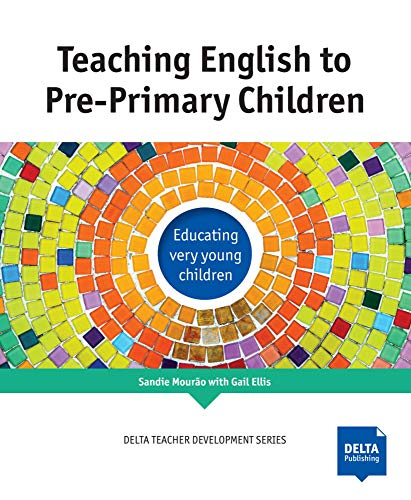 Teaching English to Pre-Primary Children: Educating very young children (DELTA Teacher Development Series)