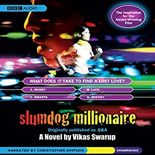 Slumdog Millionaire                   By:                                                                                                                                 Vikas Swarup                               Narrated by:                                                                                                                                 Christopher Simpson                      Length: 10 hrs and 49 mins     1,143 ratings     Overall 4.4