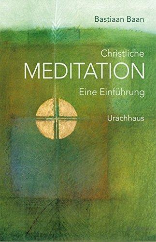 Christliche Meditation: Eine Einführung