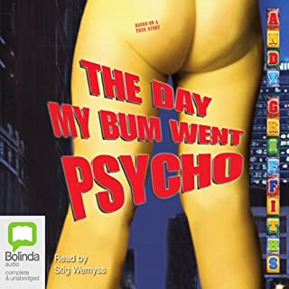 The Day My Bum Went Psycho                   By:                                                                                                                                 Andy Griffiths                               Narrated by:                                                                                                                                 Stig Wemyss                      Length: 5 hrs and 30 mins     16 ratings     Overall 4.4