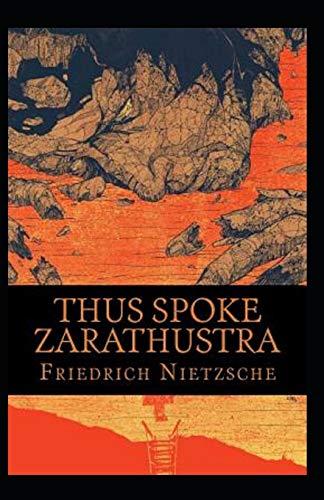 Thus Spoke Zarathustra:By Great philosopher Friedrich(Original Annotated)