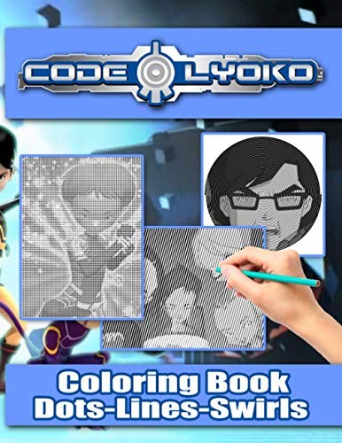 Code Lyoko Dots Lines Swirls Coloring Book: Relaxing Code Lyoko Color Dots Lines Swirls Activity Books For Adults, Teenagers