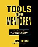 Tools der Mentoren: Die Geheimnisse der Weltbesten fr Erfolg, Glck und den Sinn des Lebens (German Edition)