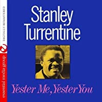Yester Me, Yester You (Digitally Remastered) by Stanley Turrentine
