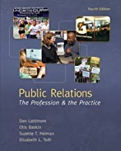 Public Relations: The Profession and the Practice 4th (fourth) Edition by Lattimore, Dan, Baskin, Otis, Heiman, Suzette, Toth, Elizabe [2011]