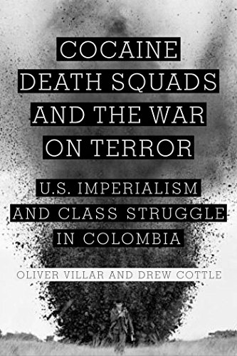 Cocaine, Death Squads, and the War on Terror: U.S. Imperialism and Class Struggle in Colombia (English Edition) eBook: Villar, Oliver, Cottle, Drew: Amazon.es: Tienda Kindle