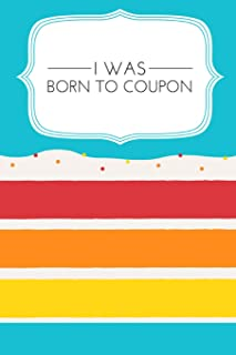 I Was Born to Coupon: Money Saver Gift, 6x9 lined blank notebook, 150 pages, notebook to write in for journaling, note, or inspirational quotes, paperback composition book