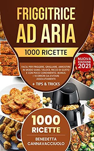 friggitrice ninja Friggitrice ad Aria: 1000 Ricette Facili per Friggere