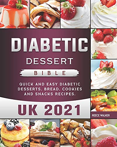 Diabetic Dessert Bible UK 2021: Quick and Easy Diabetic Desserts, Bread, Cookies and Snacks Recipes.