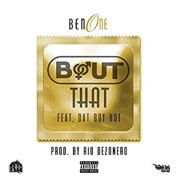 Bout That (feat. Dat Boy Hot)