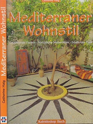 Haig Mediterraner Wohnstil,Leuchtende Farben - Natürliche Materialien - Südliches Flair, Kaleidoskop, 144 Seiten,Bilder