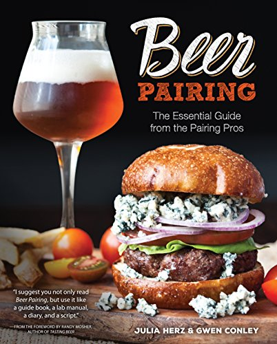 Beer Pairing: The Essential Guide to Tasting, Matching, and Enjoying Beer and Food: The Essential Guide from the Pairing Pros