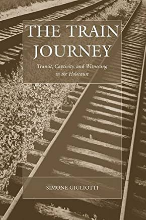 The Train Journey: Transit, Captivity, and Witnessing in the Holocaust (War and Genocide) by Simone Gigliotti (2010-01-30)