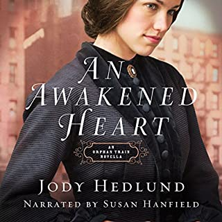 An Awakened Heart: An Orphan Train Novella     Orphan Train Series, Book 0.5              By:                                                                                                                                 Jody Hedlund                               Narrated by:                                                                                                                                 Susan Hanfield                      Length: 3 hrs and 38 mins     1 rating     Overall 5.0