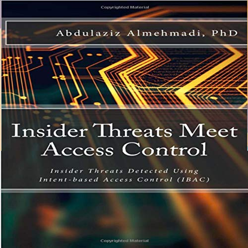 Insider Threats Meet Access Control: Insider Threats Detected Using Intent-Based Access Control (IBAC) cover art