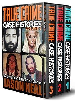 True Crime Case Histories - (Books 1, 2 & 3): 32 Disturbing True Crime Stories (3 Book True Crime Collection) by [Jason Neal]