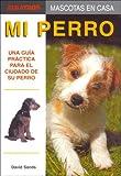 MI PERRO. MASCOTAS EN CASA (Mascotas En Casa / Home Pets)