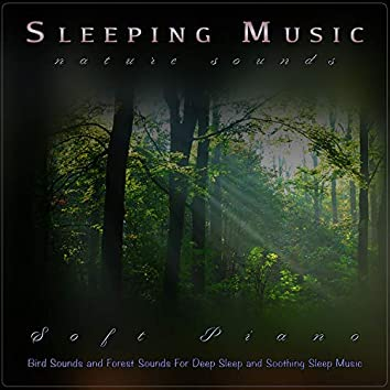 Sleeping Music: Soft Piano and Nature Sounds, Bird Sounds and Forest Sounds For Deep Sleep and Soothing Sleep Music