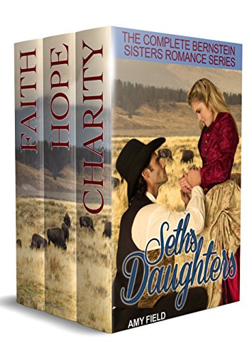 Seth's Daughters: The Complete Bernstein Sisters Western Historical Romance Series by [Amy Field]