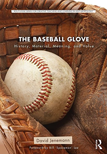 The Baseball Glove: History, Material, Meaning, and Value (Routledge Series for Creative Teaching and Learning in Anthropology) (English Edition)