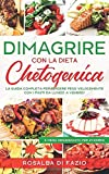 DIMAGRIRE con la dieta CHETOGENICA: La guida completa per perdere peso velocemente con i pasti pronti da lunedì a venerdì e menù organizzato per 21 giorni