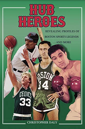 Hub Heroes: Revealing Profiles of Boston Sports Legends...and More (English Edition)