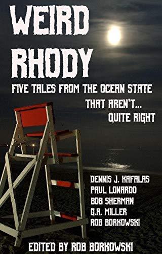Weird Rhody: Five Tales From The Ocean State That Aren't Quite Right by [Rob Borkowski, Paul Lonardo, Dennis  Kafalas, G.A.  Miller, Bob Sherman, Mary  Carlos]