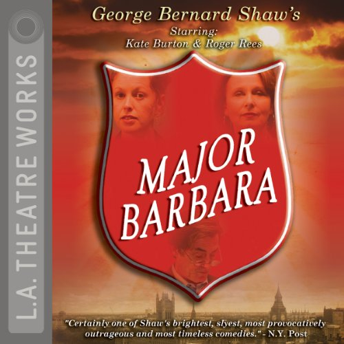 Major Barbara                   By:                                                                                                                                 George Bernard Shaw                               Narrated by:                                                                                                                                 Kate Burton,                                                                                        Roger Rees,                                                                                        J. B. Blanc,                   and others                 Length: 1 hr and 53 mins     3 ratings     Overall 3.7