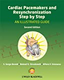 Cardiac Pacemakers and Resynchronization Step by Step: An Illustrated Guide - S. Serge Barold
