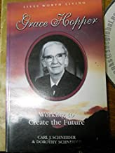 Grace Murray Hopper: Working to create the future (Lives worth living)