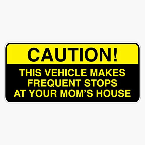 EMC Graphics Caution, This Vehicle Makes Frequent Stops at Your Moms - Bumper Sticker Decal Vinyl Bumper Sticker Decal Waterproof 5'